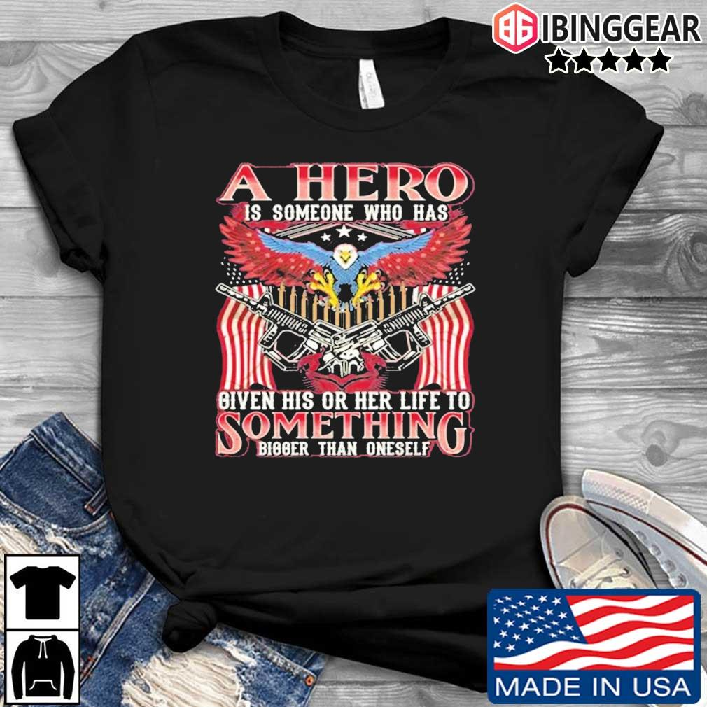 A hero is someone who has given his or her life to something bigger than oneself eagle American flag shirt