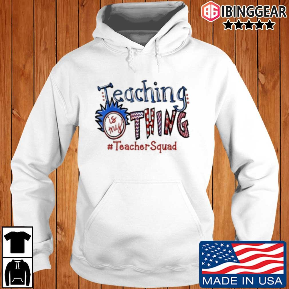 Teaching is my thing #TeacherSquad s Ibinggear hoodie trang
