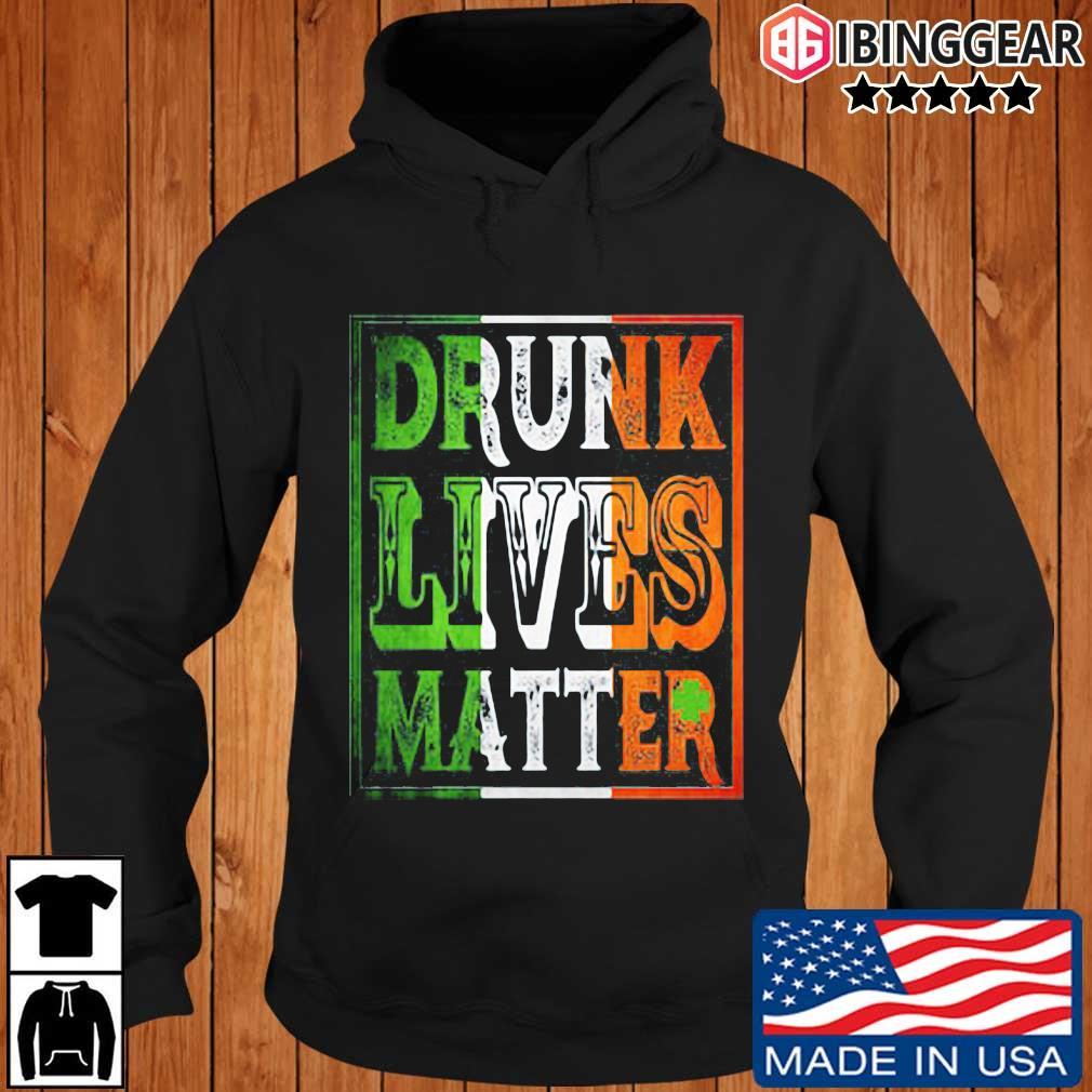Drunk lives matter St Patrick's Day Ibinggear hoodie den