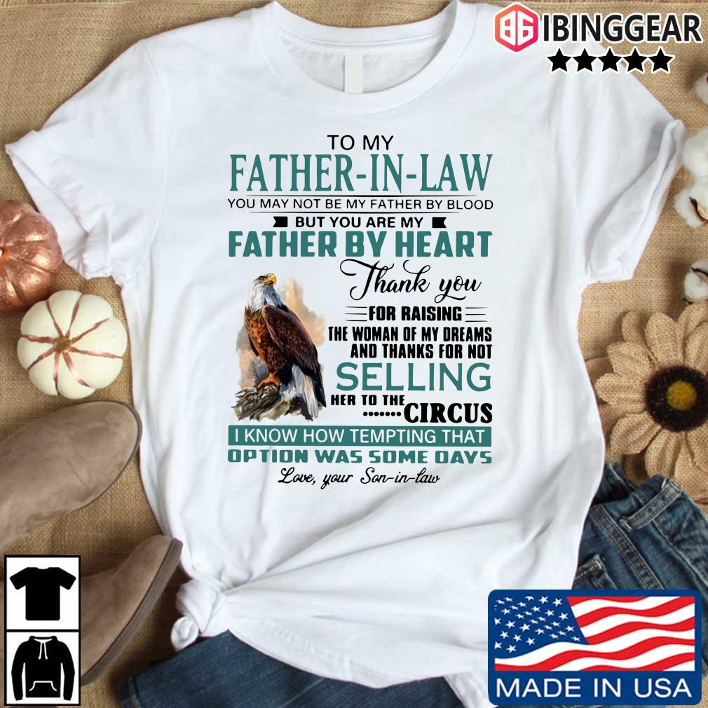 Eagles to my father in law you may not be my father by blood but you shirt