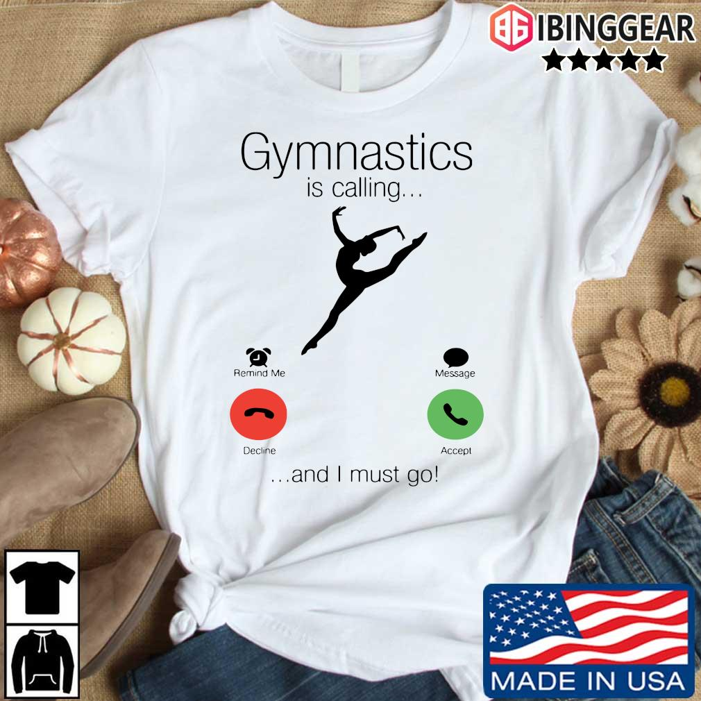 Gymnastics is calling and I must go shirt