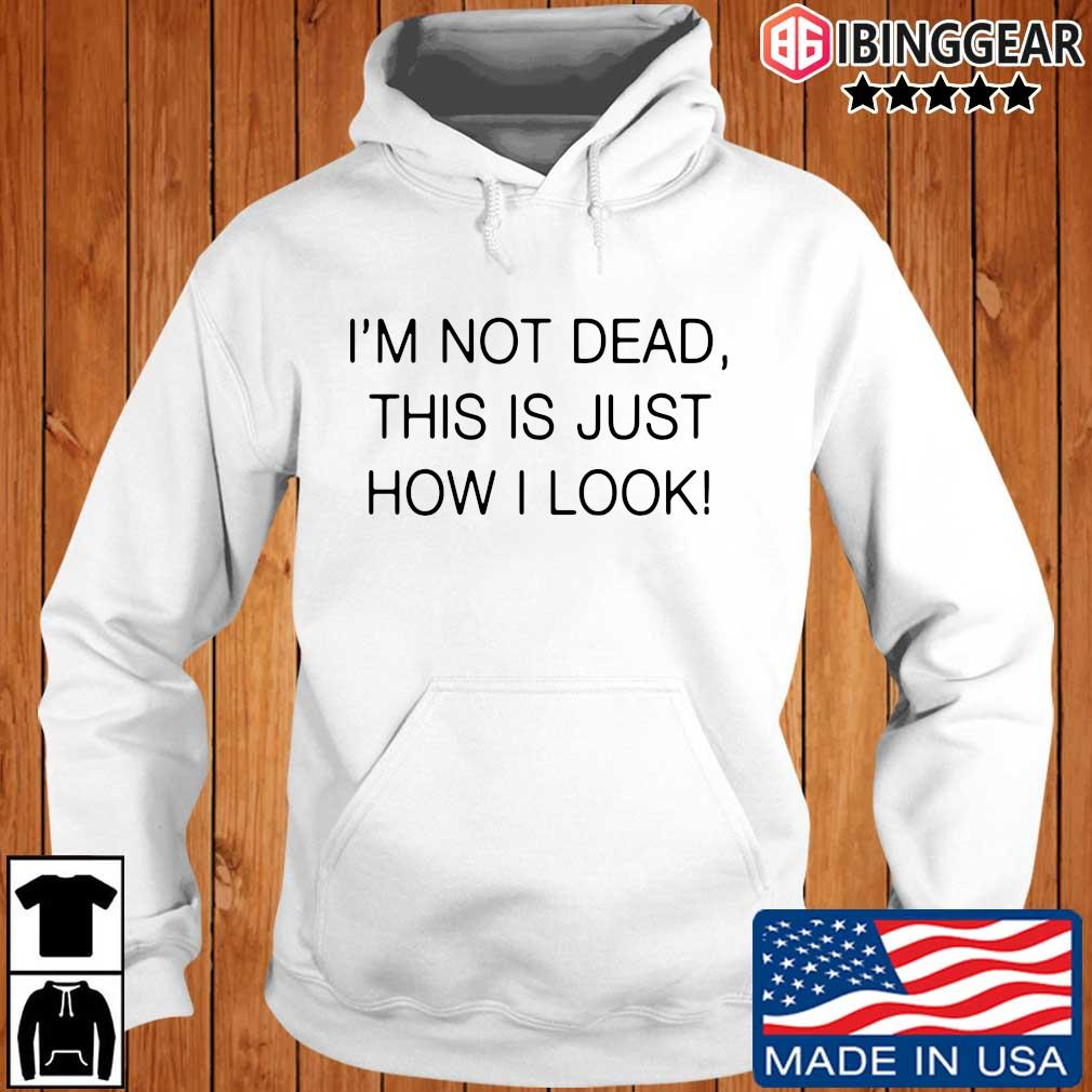 I'm not dead this is just how I look Ibinggear hoodie trang