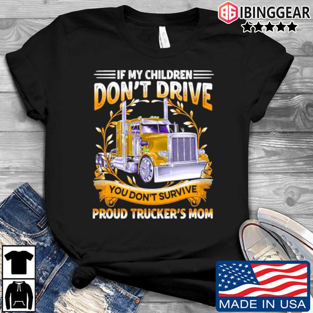 If my children don't drive you don't survive proud trucker's mom shirt