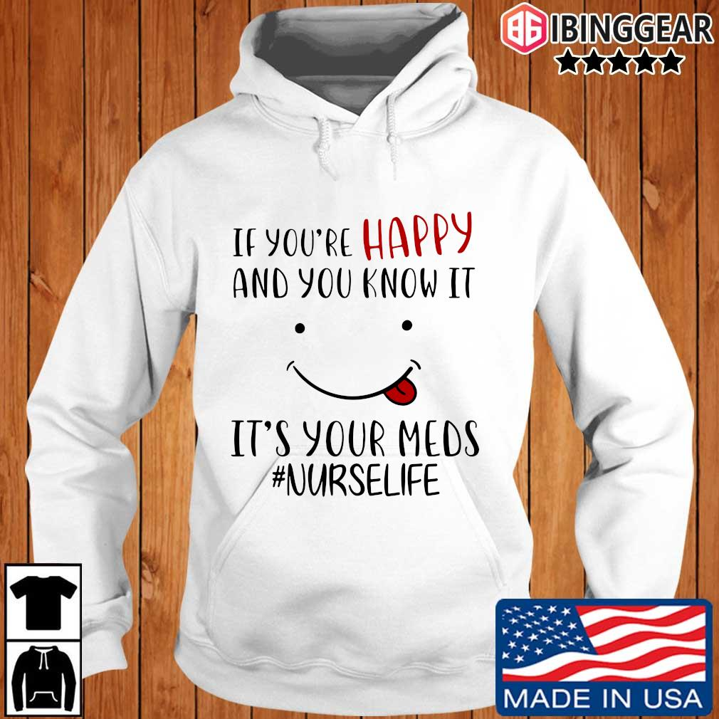 If you're happy and you know it it's your meds #Nurselife Ibinggear hoodie trang