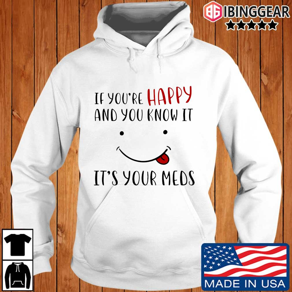 If you're happy and you know it it's your meds Ibinggear hoodie trang
