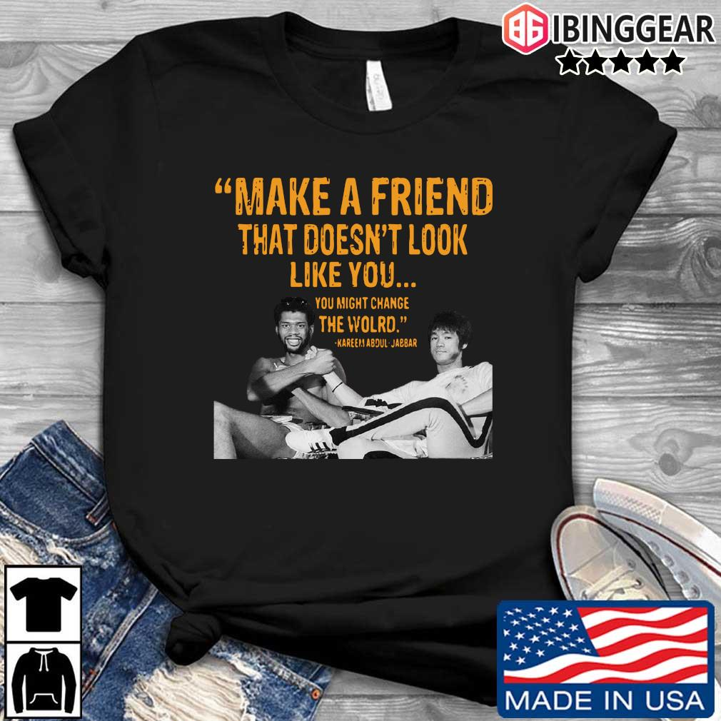 Make a friend that doesn't look like you you might change the world Kareem Abdul-Jabbar t-shirt