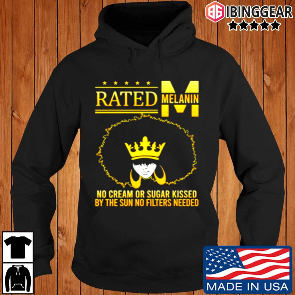Rated Melanin no cream or sugar kissed by the sun no filters needed Ibinggear hoodie den