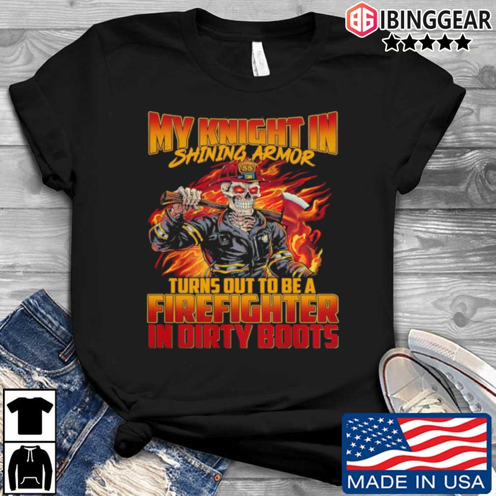 Skull My knight in shining armor turns out to be a firefighter in dirty boots shirt