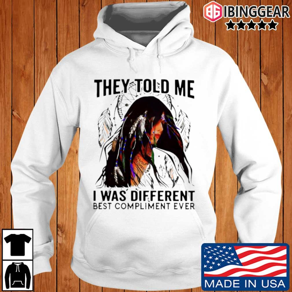 They told me I was different best compliment ever Ibinggear hoodie trang