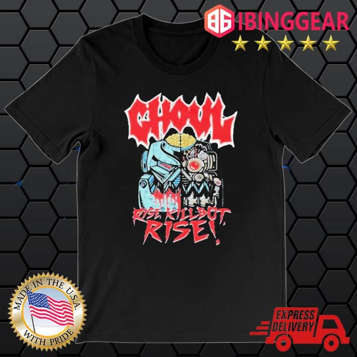 Ghoul Rise Killbot Rise Shirt