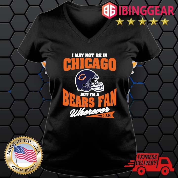 I may not be In Chicago but I'm a Bears fan wherever I am s Ladies den