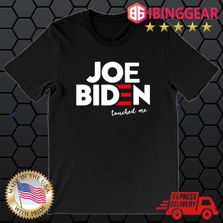 Joe Biden touched Me 2021 shirt