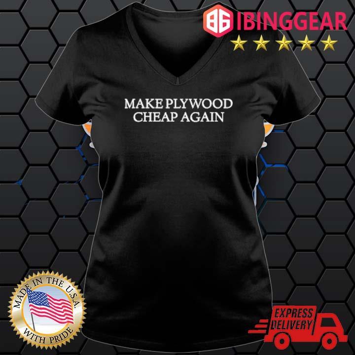 Make Plywood Cheap Again Shirt Ladies den