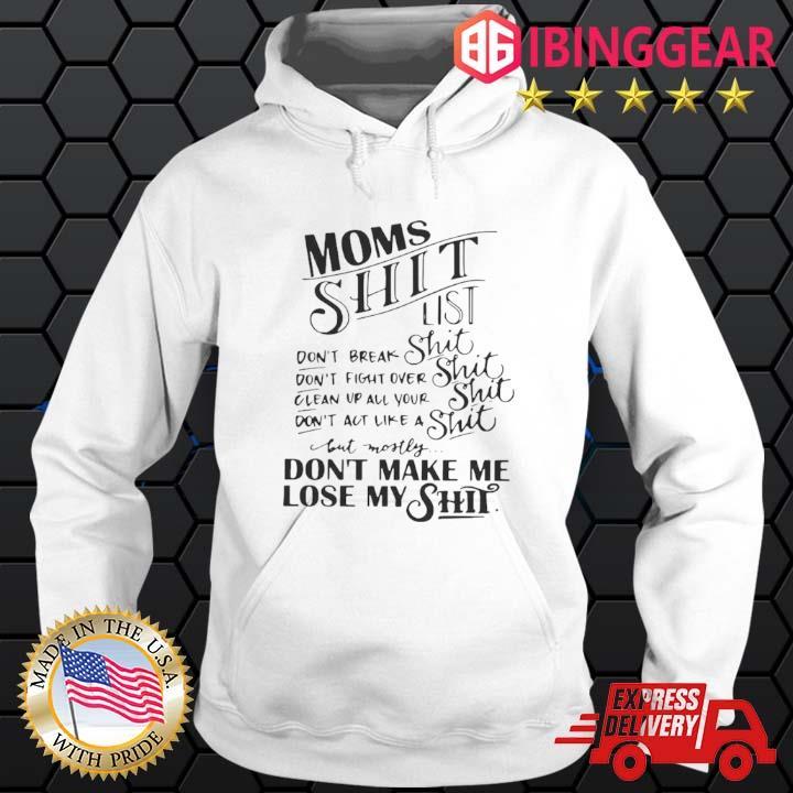 Moms Shit List Don't Break Shit Don't Make Me Lose My Shit Shirt Hoodie trang