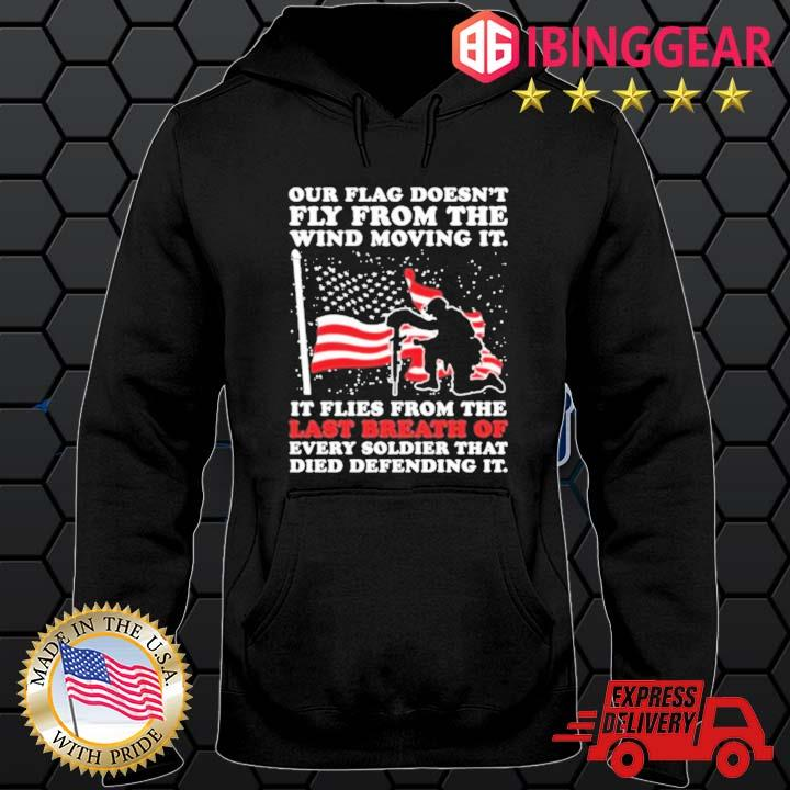 Our flag doesn't fly from the wind moving it Veteran s Hoodie den