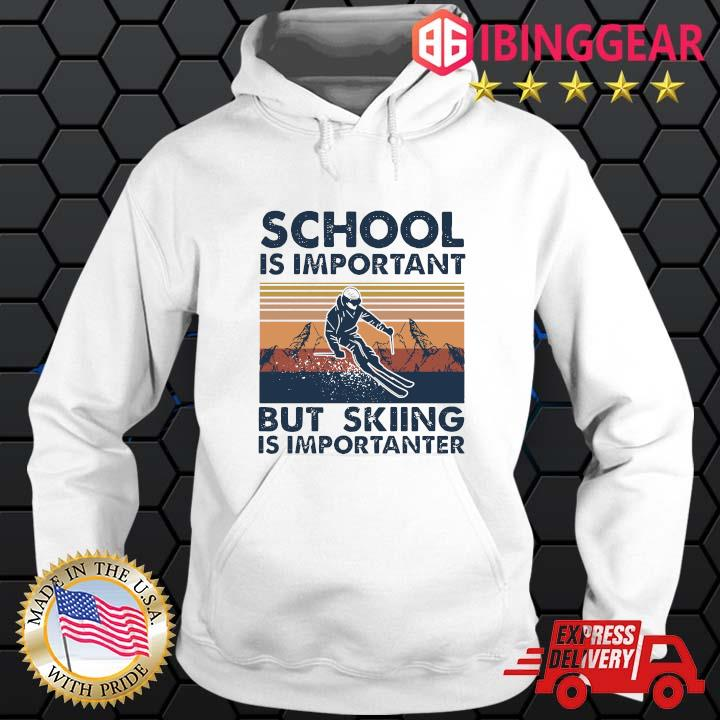 School Is Important But Skiing Is Importanter vintage s Hoodie trang