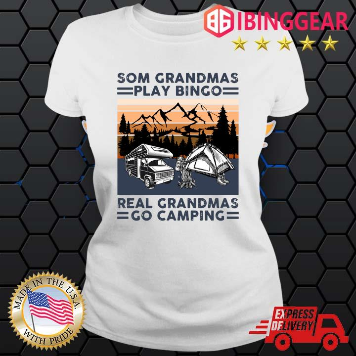 Some Grandmas Play Bingo Real Grandmas Go Camping Shirt Ladies trang