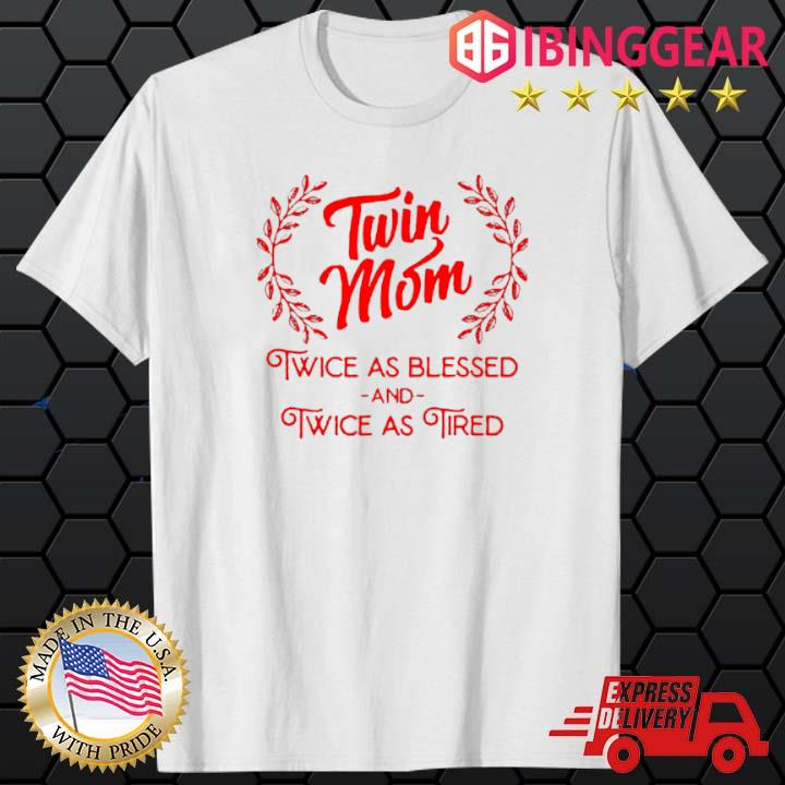 Twin Mom Twice As Blessed And Twice As Tired Shirt