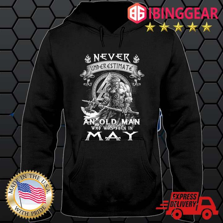 Viking never underestimate an old man who was born in may t-s Hoodie den