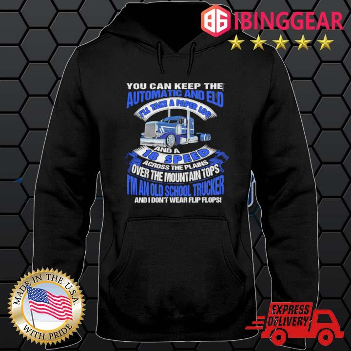 You Can Keep The Automatic And Eld I'll Take A Paper Log And A 18 Speed Shirt Hoodie den