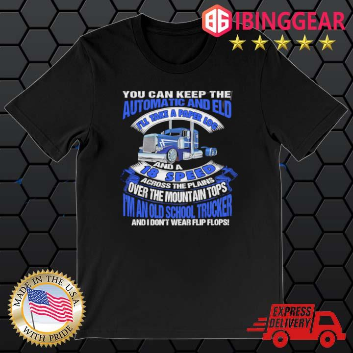 You Can Keep The Automatic And Eld I'll Take A Paper Log And A 18 Speed Shirt
