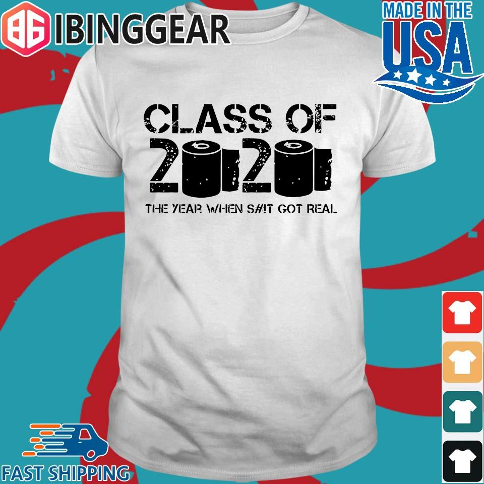 Class of 2020 The Year When Shit Got Real 2020 TP Apocalypse Tee Shirt