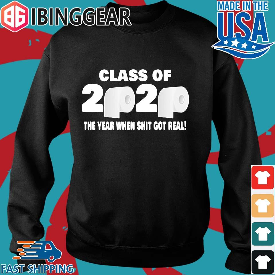 Class of 2020 The Year When Shit Got Real Fun Graduation For T-Shirt Sweater den