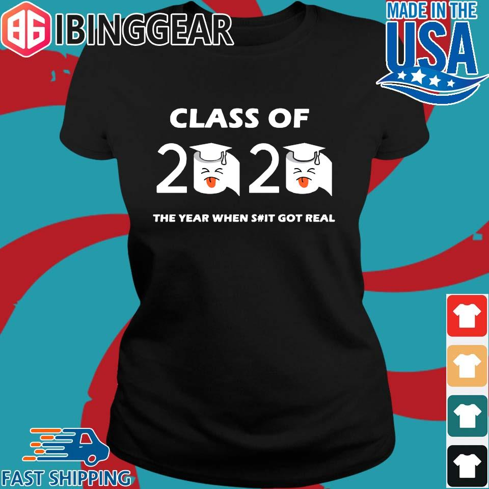 Class of 2020 The Year When Shit Got Real Graduation Funny Quarantine Tee Shirt Ladies den Ibingger