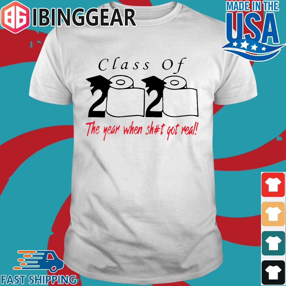 Class of 2020 the year when shit got real Shirts