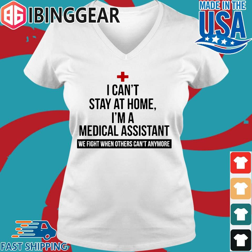 I can't stay at home I'm a medical assistant we fight others can't anymore s Ladies V-Neck trang