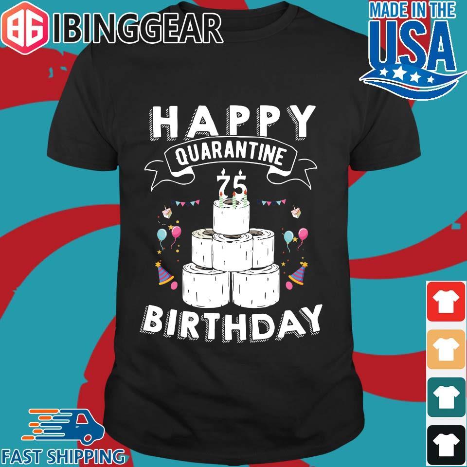Birthday The one where I was Quarantine I turned 75th in Quarantine any name 2021 fanny birthday Shirt Quarantine 75th Quarantine
