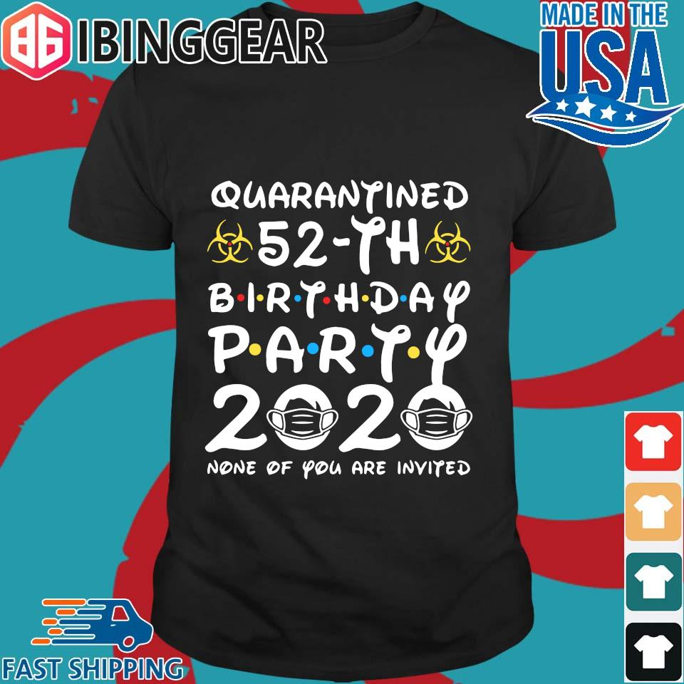 Quarantine 52nd Birthday Party 2020 None Of You Are Invited Shirt