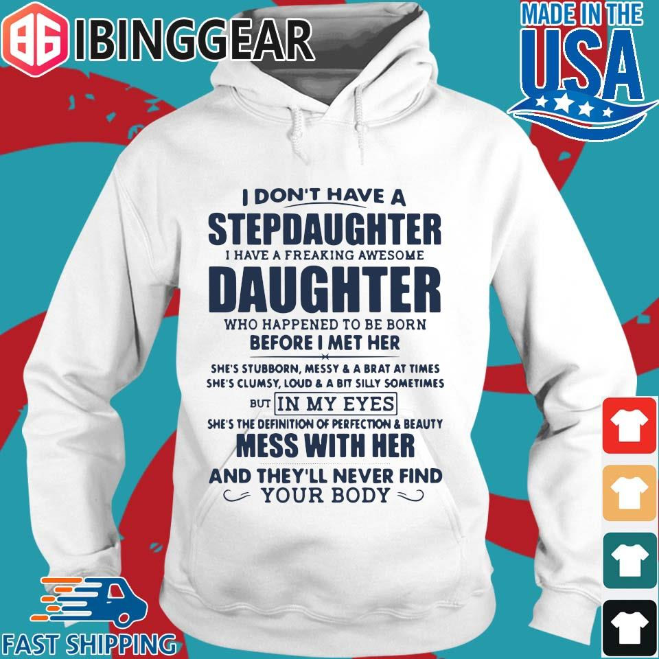 I Don't Have A Stepdaughter I Have A Freaking Awesome Daughter Mess With Her T-Shirt Hoodie trang
