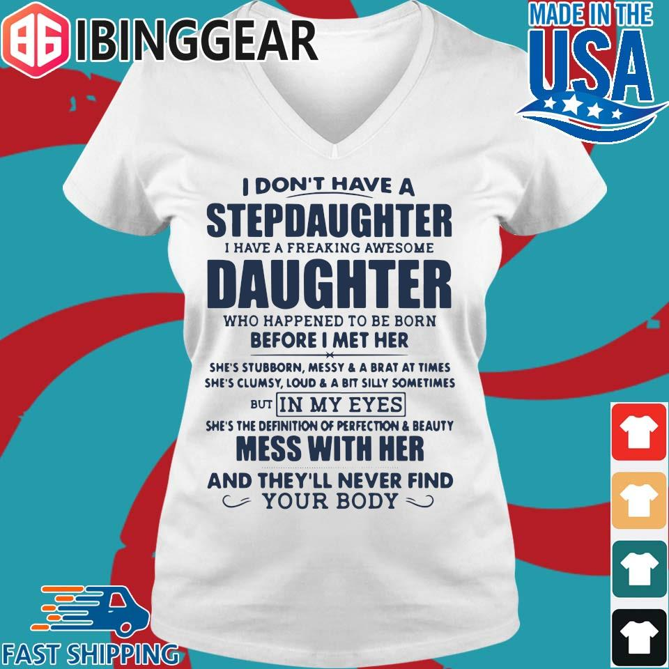 I Don't Have A Stepdaughter I Have A Freaking Awesome Daughter Mess With Her T-Shirt Ladies V-Neck trang