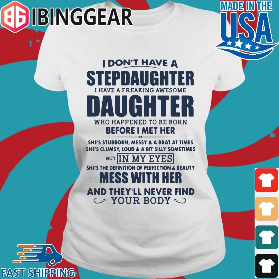 I Don't Have A Stepdaughter I Have A Freaking Awesome Daughter Mess With Her T-Shirt Ladies trang Ibingger