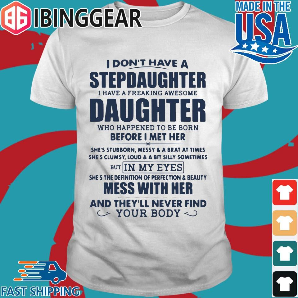 I Don't Have A Stepdaughter I Have A Freaking Awesome Daughter Mess With Her T-Shirt