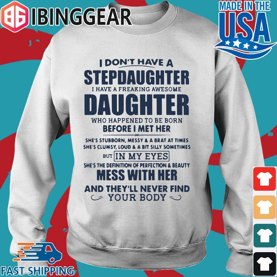 I Don't Have A Stepdaughter I Have A Freaking Awesome Daughter Mess With Her T-Shirt Sweater trang