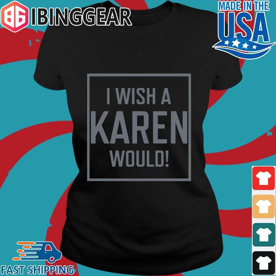 I Wish A Karen Would Shirt,Sweater, Hoodie, And Long