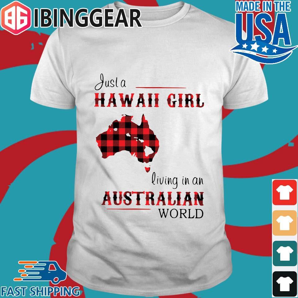 Justa Hawaii Girl Living In An Australian World Shirt