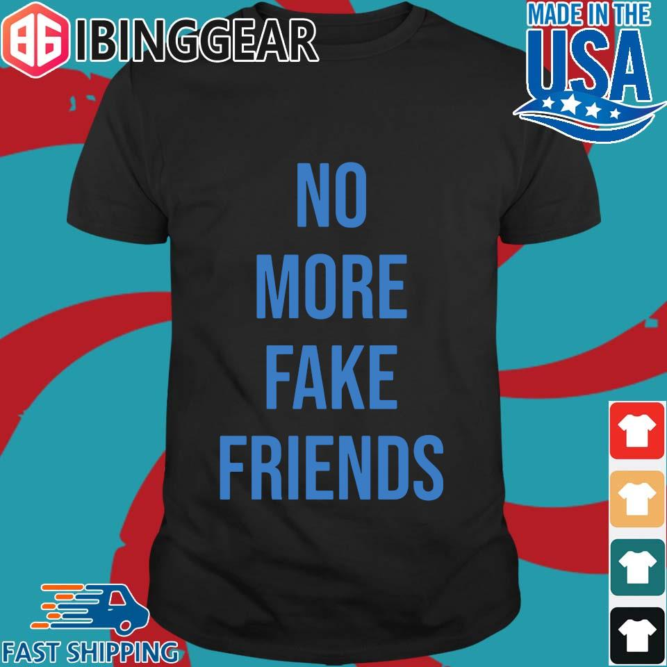 No More Fake Friends Shirt