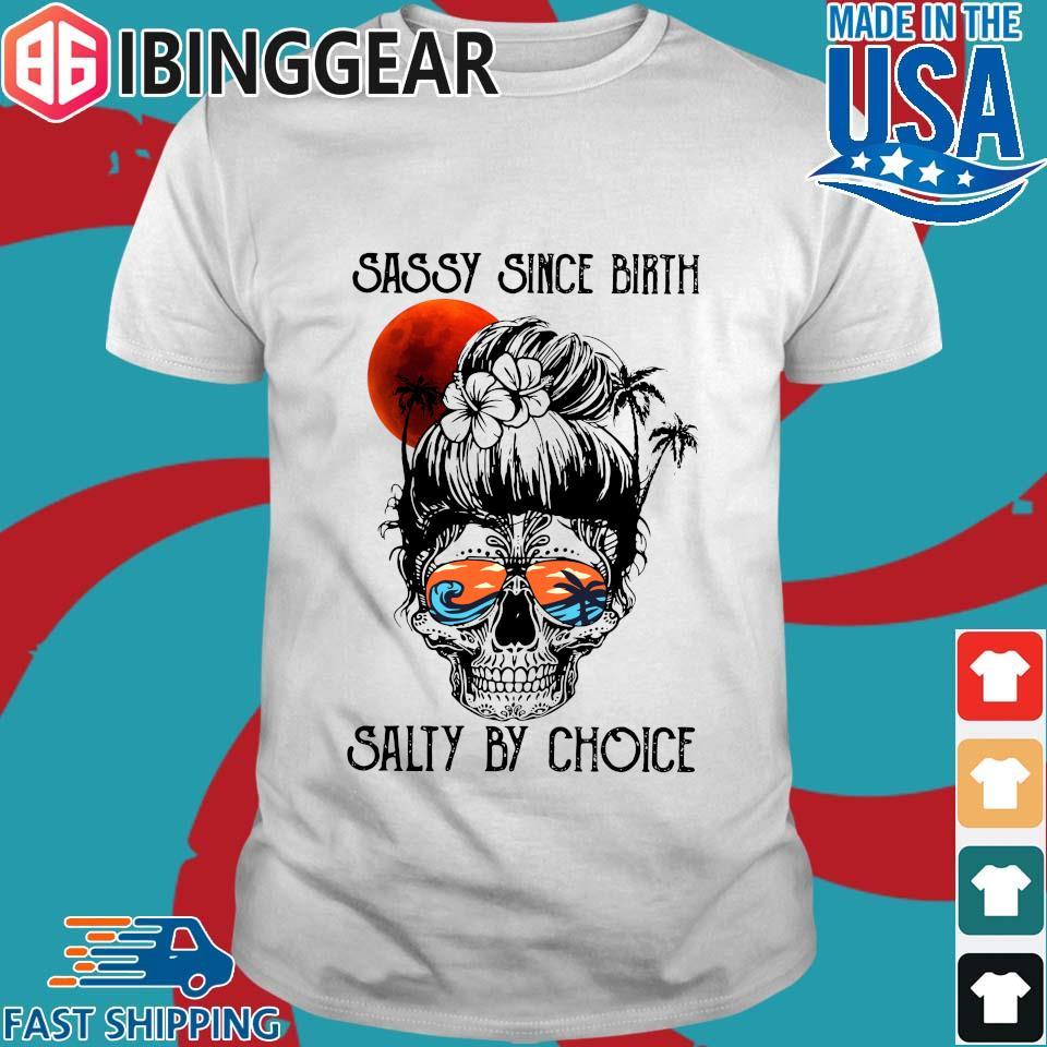 Ocean Skull Sassy Since Birth Salty By Choice Shirt