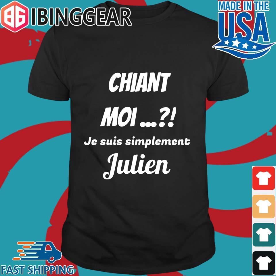 Chiant Moi Je Suis Simplement Julien Shirt
