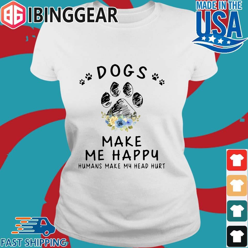 Dogs And Cannabis Make Me Happy Humans Make My Head Hurt Floral Shirt Ladies trang Ibingger