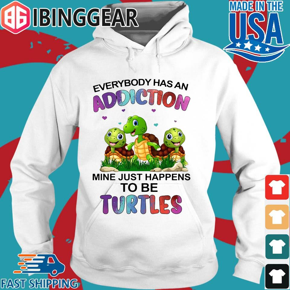 Everybody Has An Addiction Mine Just Happens To Be Turtle Shirt Hoodie trang