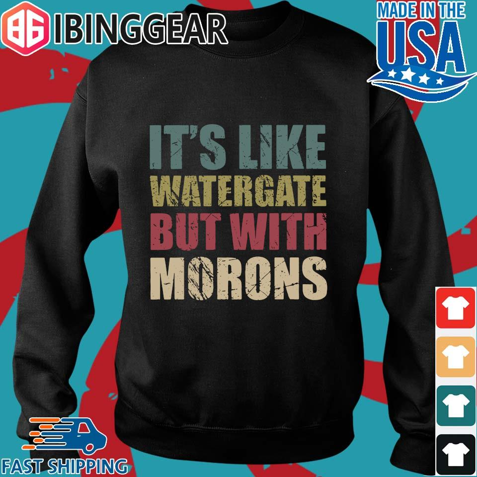 It's Like Watergate But With Morons Shirt Sweater den