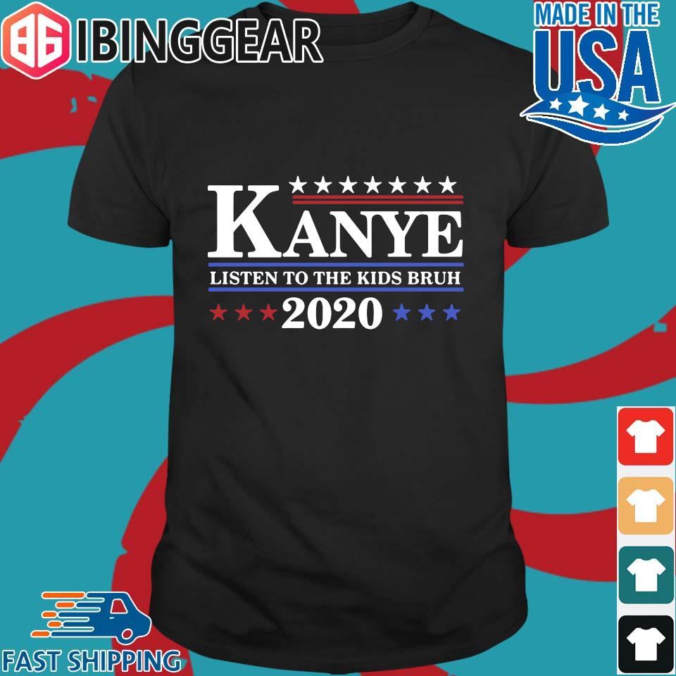 Kanye Listen To The Kids Bruh 2020 Shirt