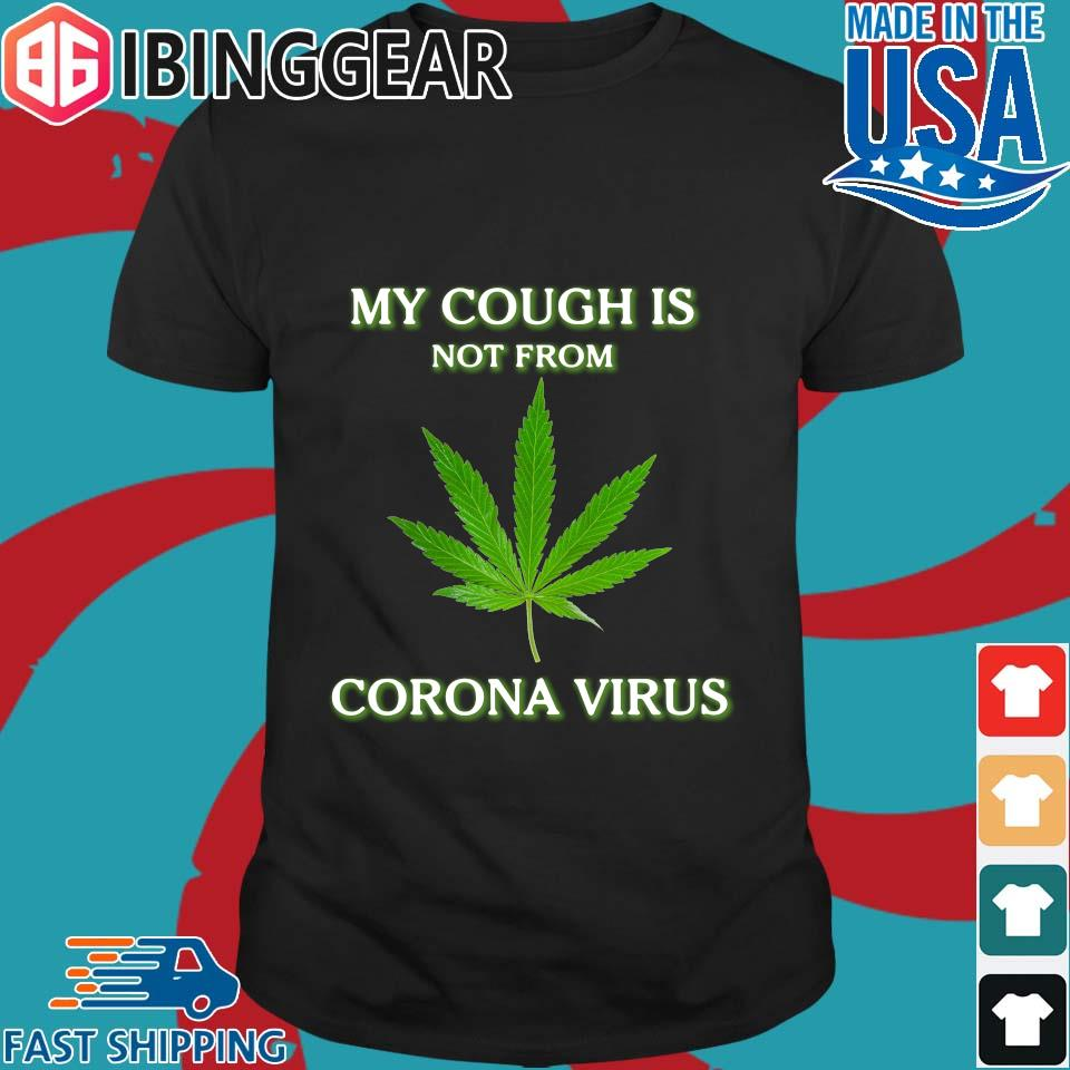 My Cough Is Not From Corona Virus Weed Shirt
