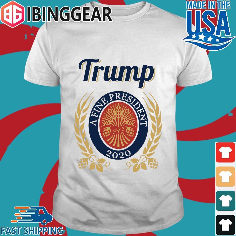 Official Trump A Fine President 2020 Miller Lite Shirt