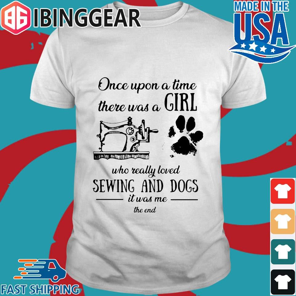 Once Upon A Time There Was A Girl Sewing And Dogs T-Shirt