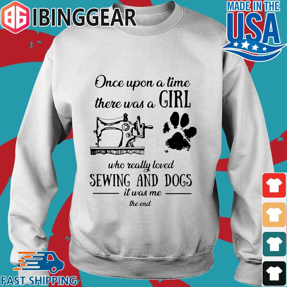 Once Upon A Time There Was A Girl Sewing And Dogs T-Shirt Sweater trang
